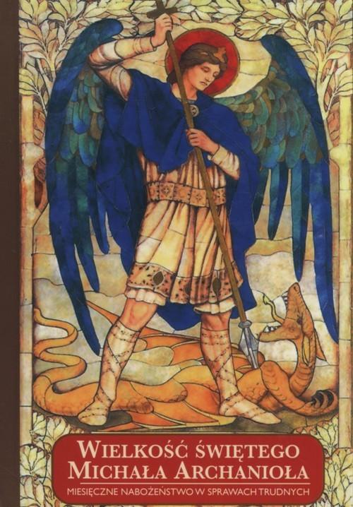 okładka Wielkość świętego Michała Archanioła Miesięczne nabożeństwo w sprawach trudnychksiążka |  |