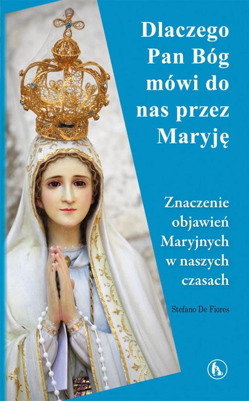okładka Dlaczego Bóg mówi do nas przez Maryję Znaczenie objawień Maryjnych w naszych czasachksiążka |  | Fiores Stefano De