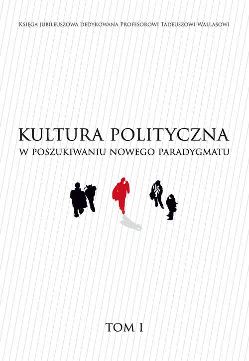 okładka Kultura polityczna w poszukiwaniu nowego paradygmatu Tom 1książka |  |