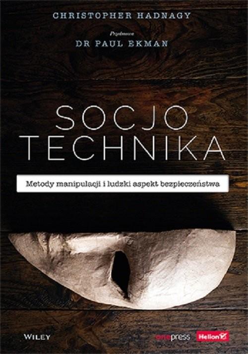 okładka Socjotechnika Metody manipulacji i ludzki aspekt bezpieczeństwaksiążka      Hadnagy Christopher, Paul  Ekman