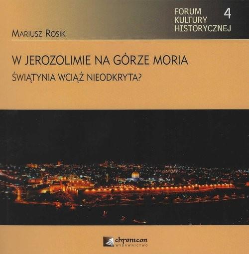 okładka W Jerozolimie na górze Moria Świątynia wciąż nieodkryta?książka |  | Mariusz Rosik