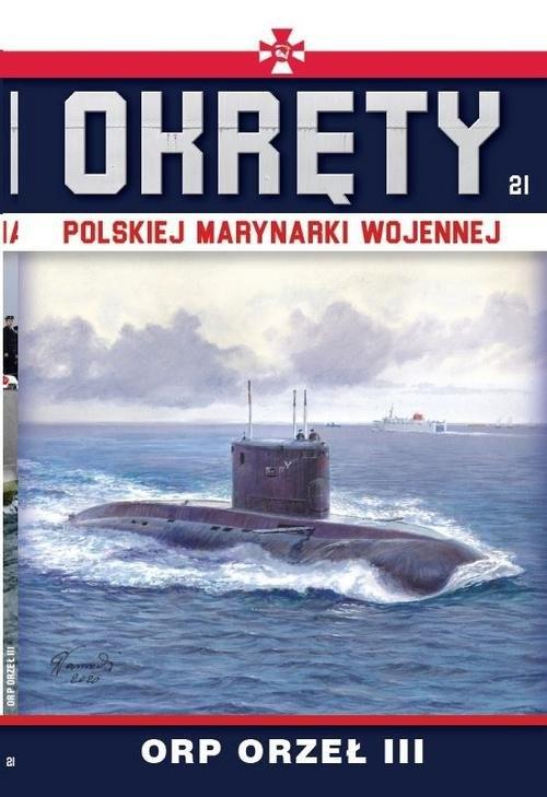 okładka Okręty Polskiej Marynarki Wojennej Tom 21 ORP ORZEŁ IIIksiążka |  |