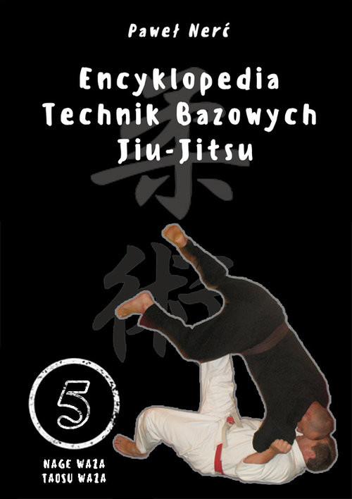 okładka Encyklopedia technik bazowych Jiu-Jitsu Tom 5 Nage Waza, Taosu Wazaksiążka |  | Nerć Paweł