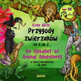 okładka Przygody zwierzaków od A do Z. An Alphabet of Animal Adventures w wersji dwujęzycznej dla dzieciaudiobook | MP3 | White Kinga