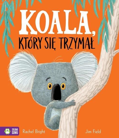 okładka Koala który się trzymałksiążka |  | Bright Rachel, Jim Field