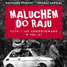 okładka Maluchem do raju. Czym i jak podróżowano w PRL-u?audiobook | MP3 | Kazimierz Kunicki