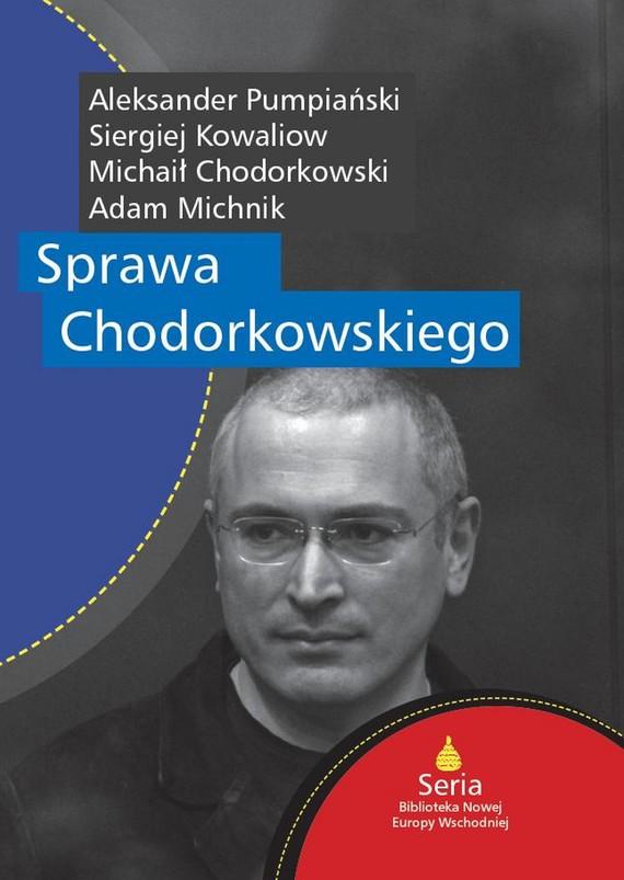 okładka Sprawa Chodorkowskiegoebook | epub, mobi | Adam Michnik, Michaił Chodorkowski, Siergiej Kowaliow, Aleksander Pumpiański