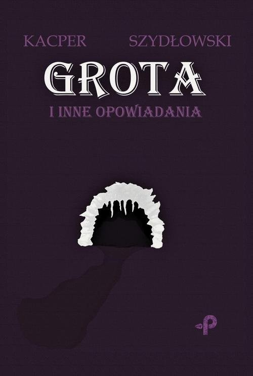 okładka Grota i inne opowiadaniaksiążka |  | Szydłowski Kacper