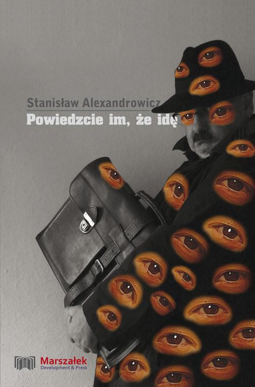 okładka Powiedzcie im że idę Obserwacja profetyczna w obrazachksiążka |  | Alexandrowicz Stanisław