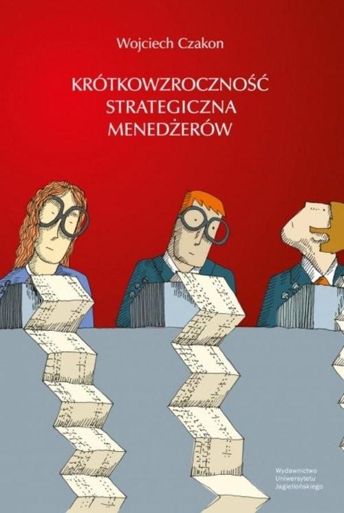 okładka Krótkowzroczność strategiczna menedżerówksiążka |  | Czakon Wojciech