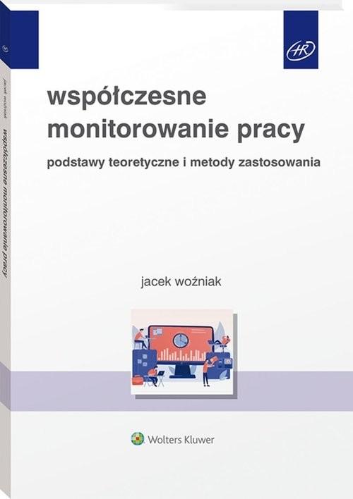 okładka Współczesne monitorowanie pracy Podstawy teoretyczne i metody zastosowaniaksiążka      Jacek Woźniak