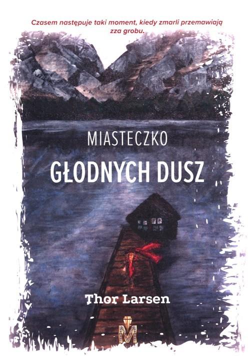 okładka Miasteczko Głodnych Duszksiążka |  | Larsen Thor