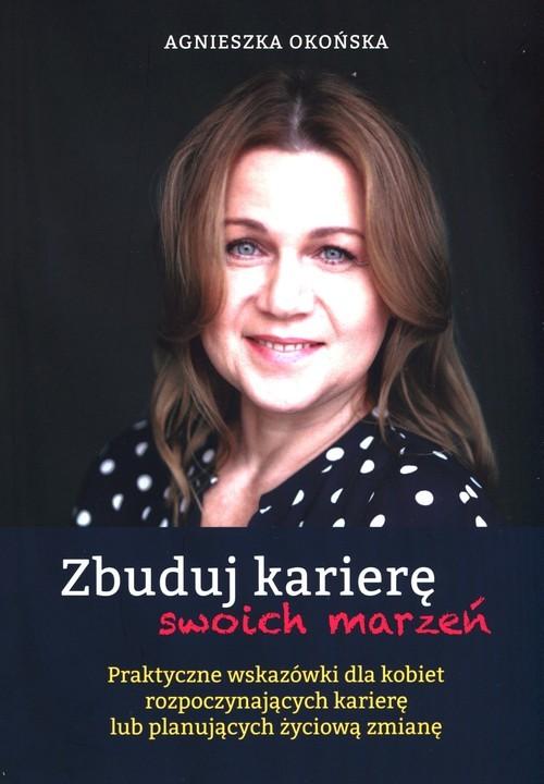 okładka Zbuduj karierę swoich marzeńksiążka |  | Okońska Agnieszka