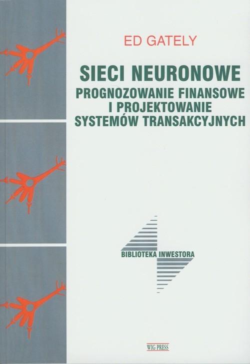 okładka Sieci neuronowe Prognozowanie finansowe i projektowanie systemów transakcyjnychksiążka      Gately Ed