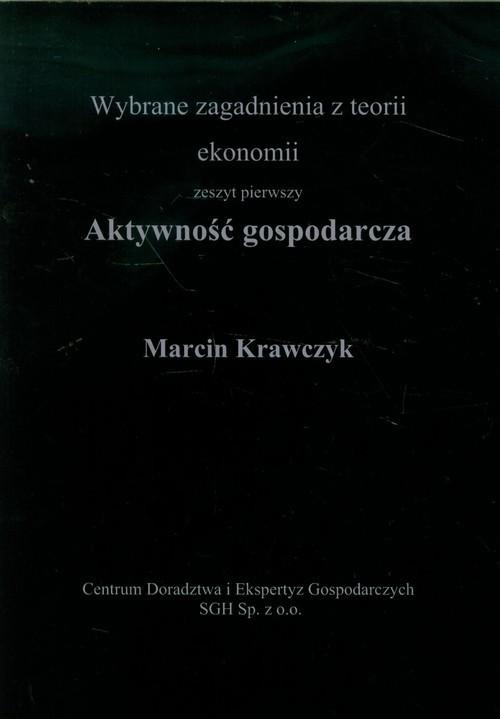 okładka Aktywność gospodarcza Wybrane zagadnienia z teorii ekonomii, zeszyt pierwszyksiążka |  | Marcin  Krawczyk