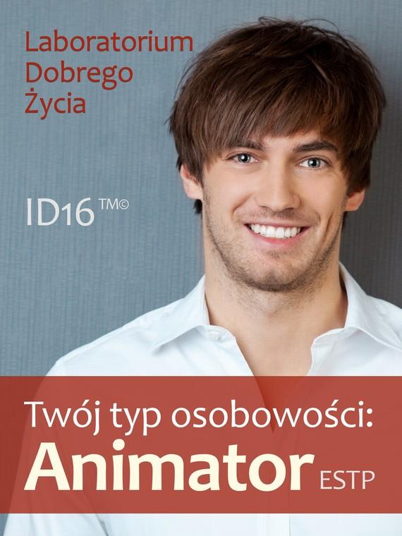 okładka Twój typ osobowości: Animator (ESTP)ebook | epub, mobi | Laboratorium Dobrego Życia (LDŻ)