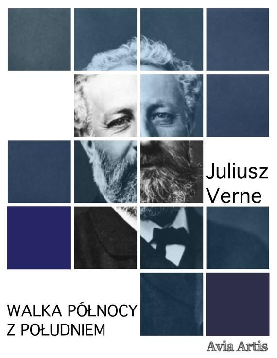 okładka Walka Północy z Południemebook | epub, mobi | Juliusz Verne
