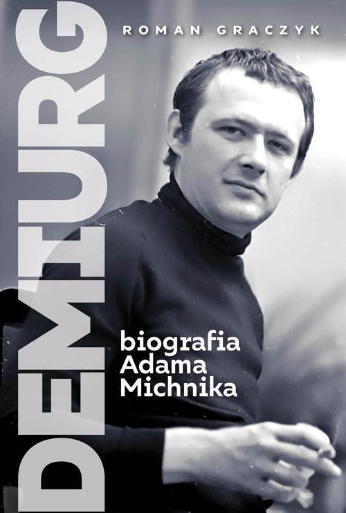 okładka Demiurg Biografia Adama Michnikaksiążka |  | Roman Graczyk