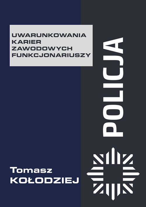 okładka Policja Uwarunkowania karier zawodowych funkcjonariuszyksiążka |  | Kołodziej Tomasz