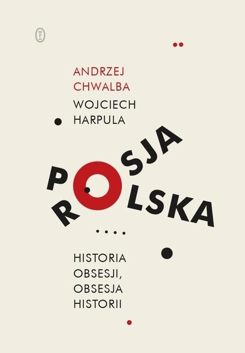 okładka Polska-Rosja Historia obsesji obsesja historiiksiążka |  | Andrzej Chwalba, Wojciech Harpula