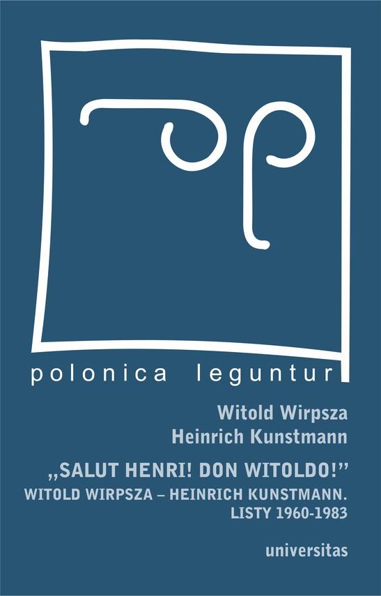 "okładka ""Salut Henri! Don Witoldo!"" Witold Wirpsza – Heinrich Kunstmann. Listy 1960-1983ebook   epub, mobi   Heinrich Kunstmann, Witold Wirpsza"