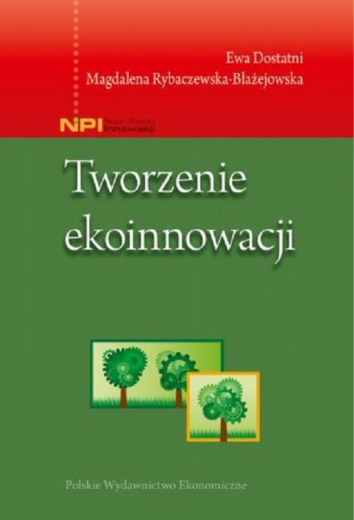 okładka Tworzenie ekoinnowacjiksiążka |  | Ewa Dostatni, Rybaczewska-Błażejowska Magdalena