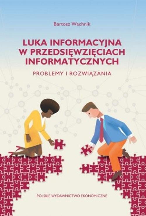 okładka Luka informacyjna w przedsięwzięciach informatycznych. Problemy i rozwiązaniaksiążka |  | Wachnik Bartosz