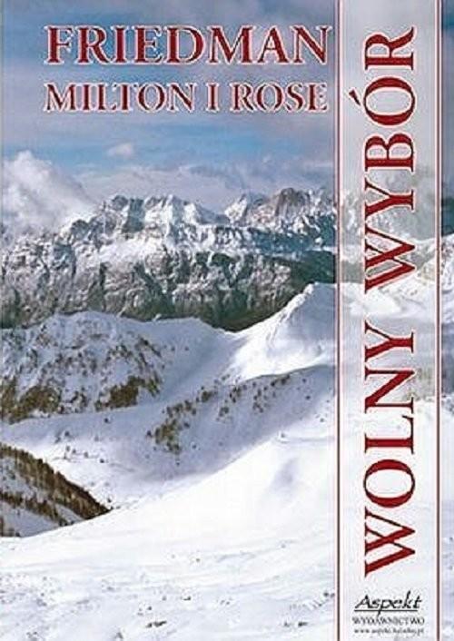 okładka Wolny wybórksiążka |  | Milton Friedman, Milton Rose