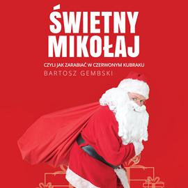 okładka Świetny Mikołaj. Czyli jak zarabiać w czerwonym kubrakuaudiobook | MP3 | Gembski Bartosz