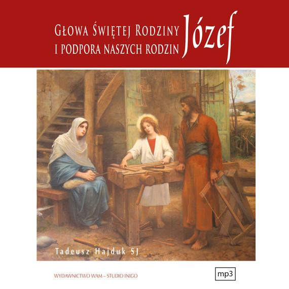 okładka Józef głowa Świętej Rodziny i podpora naszych rodzinaudiobook | MP3 | Tadeusz Hajduk SJ