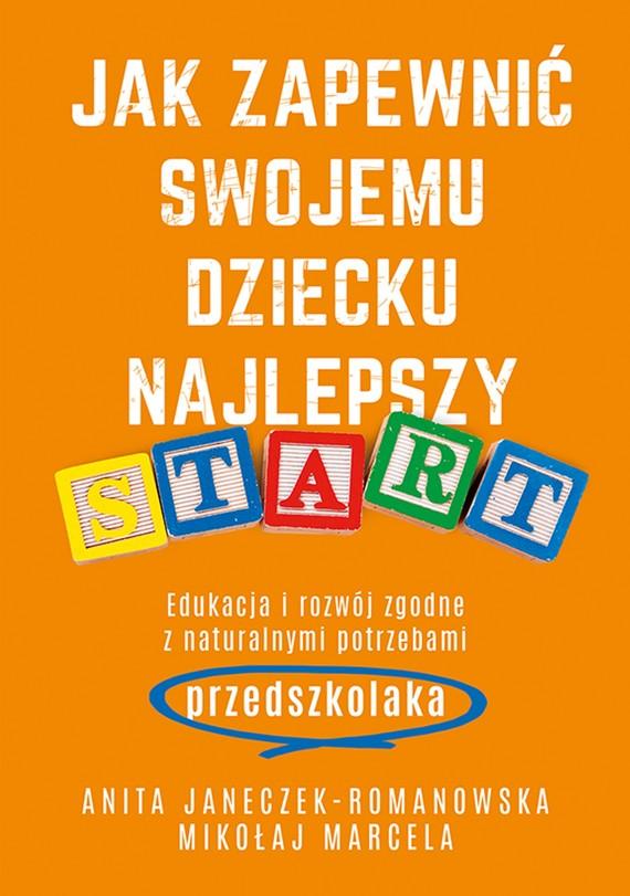 okładka Jak zapewnić swojemu dziecku najlepszy startebook | epub, mobi | Mikołaj Marcela, Anita Janeczek-Romanowska