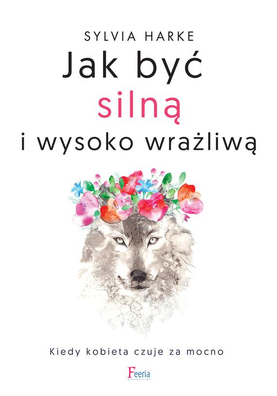 okładka Jak być silną i wysoko wrażliwą.ebook | epub, mobi | Sylvia Harke