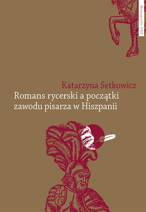 okładka Romans rycerski a początki zawodu pisarza w Hiszpaniiksiążka |  | Setkowicz Katarzyna