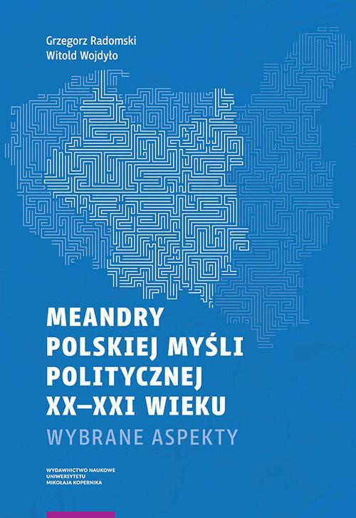 okładka Meandry polskiej myśli politycznej XX-XXI wiekuksiążka      Grzegorz Radomski, Witold Wojdyło