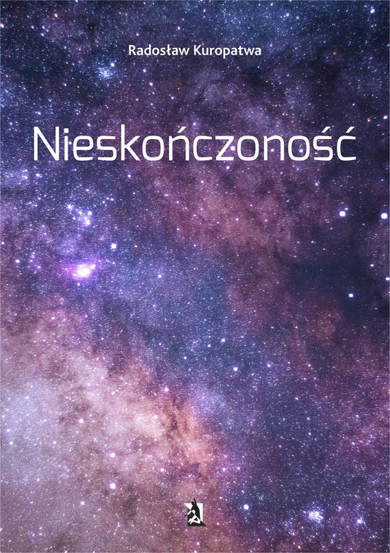 okładka Nieskończonośćebook | epub, mobi | Radosław  Kuropatwa
