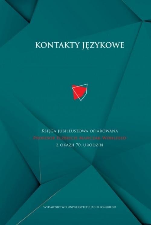 okładka Kontakty językowe Księga jubileuszowa ofiarowana Profesor Elżbiecie Mańczak-Wohlfeld z okazji 70. urodzinksiążka     
