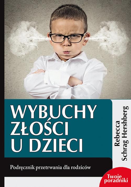 okładka Wybuchy złości u dzieci Podręcznik przetrwania dla rodzicówksiążka |  | Hershberg Rebecca Schrag
