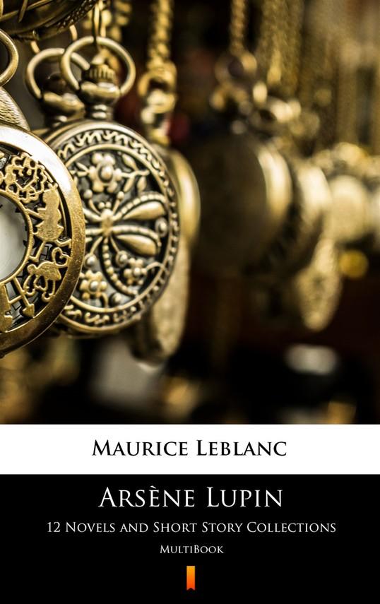 okładka Arsène Lupin. 12 Novels and Short Story Collectionsebook | epub, mobi | Maurice Leblanc