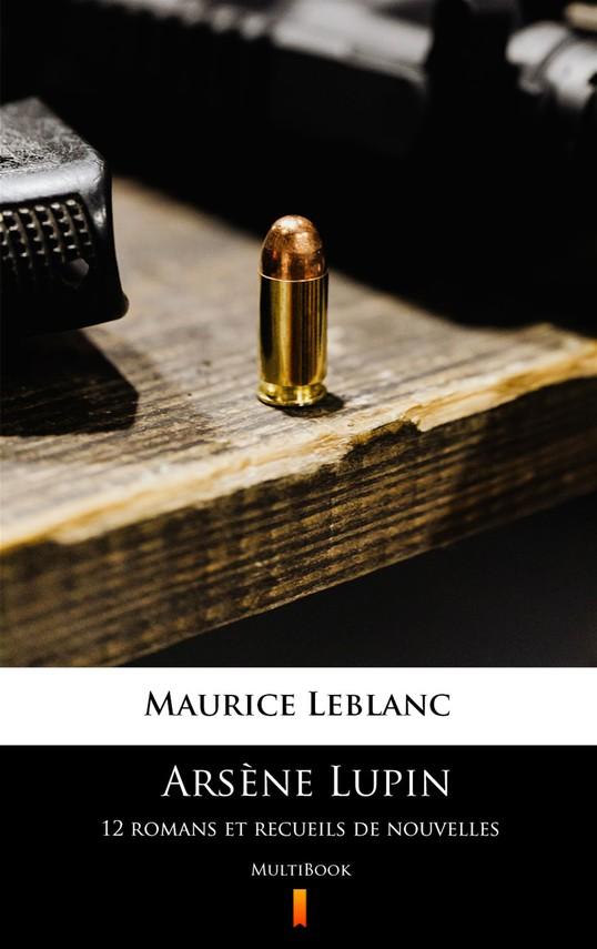 okładka Arsène Lupin. 12 romans et recueils de nouvellesebook   epub, mobi   Maurice Leblanc