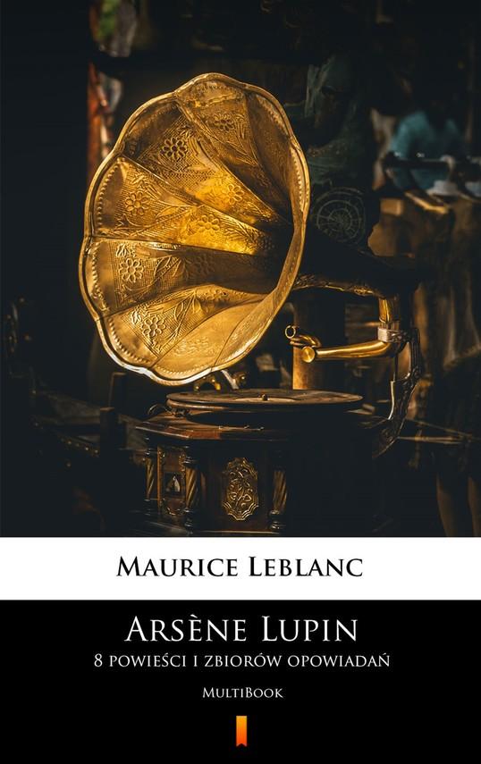 okładka Arsène Lupin. 8 powieści i zbiorów opowiadańebook | epub, mobi | Maurice Leblanc