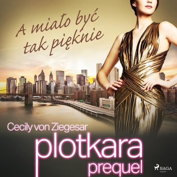 okładka Plotkara: Prequel 2: A miało być tak pięknieaudiobook   MP3   Cecily von Ziegesar