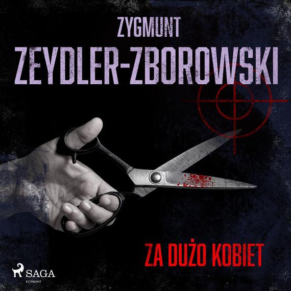 okładka Za dużo kobietaudiobook | MP3 | Zygmunt Zeydler-Zborowski