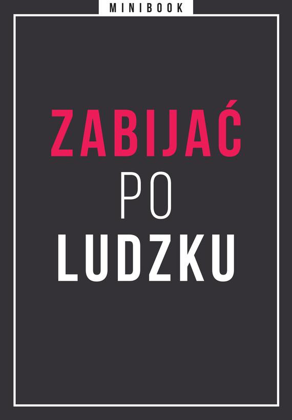 okładka Zabijać po ludzku. Minibookebook | epub, mobi | autor zbiorowy