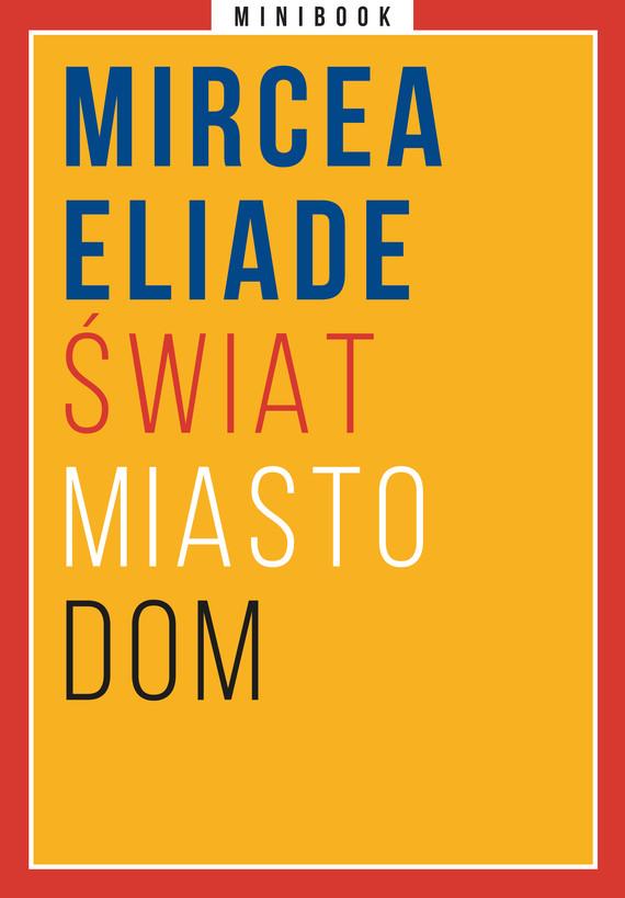 okładka Świat. Miasto. Dom. Minibookebook | epub, mobi | Mircea Eliade