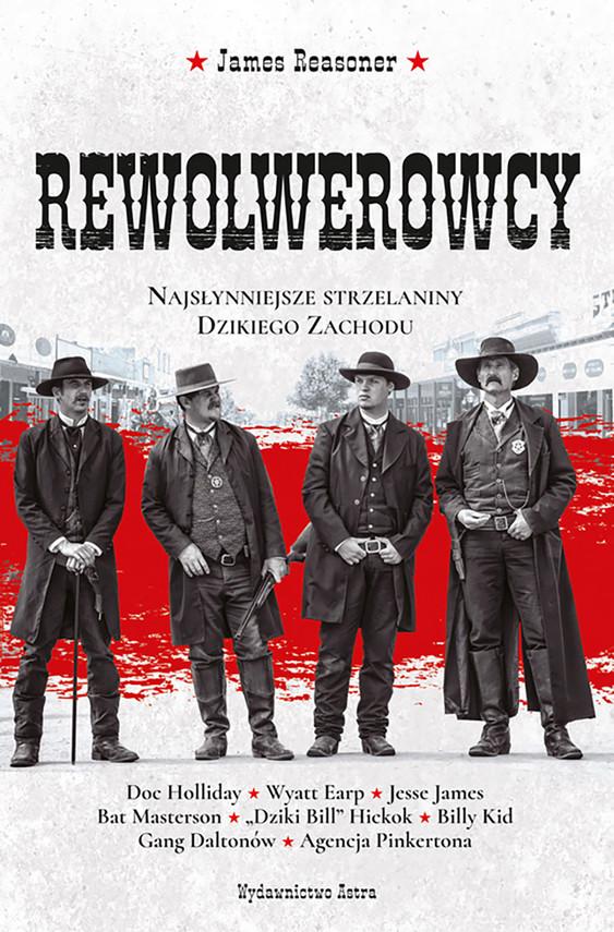 okładka Rewolwerowcy. Najsłynniejsze strzelaniny Dzikiego Zachoduebook | epub, mobi | Reasoner James