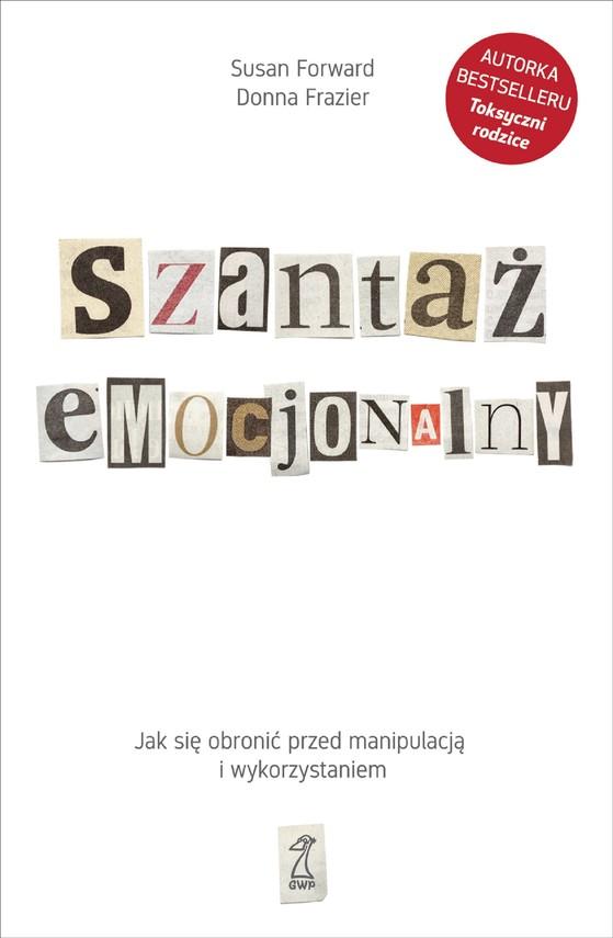 okładka Szantaż emocjonalny. Jak się obronić przed manipulacją i wykorzystaniemebook | epub, mobi | Donna Frazier, Susan Forward