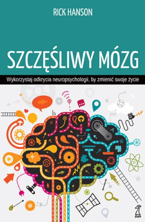okładka Szczęśliwy mózg. Wykorzystaj odkrycia neuropsychologii, by zmienić swoje życieebook | epub, mobi | Rick Hanson