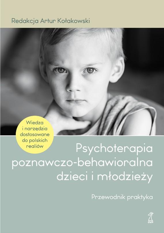 okładka Psychoterapia poznawczo-behawioralna dzieci i młodzieżyebook | epub, mobi | Artur Kołakowski