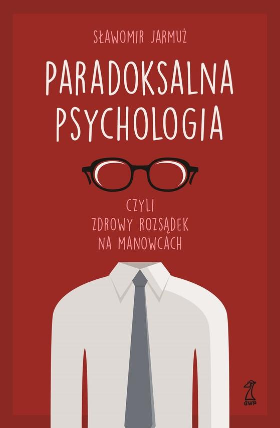 okładka PARADOKSALNA PSYCHOLOGIA czyli zdrowy rozsądek na manowcachebook | epub, mobi | Sławomir Jarmuż