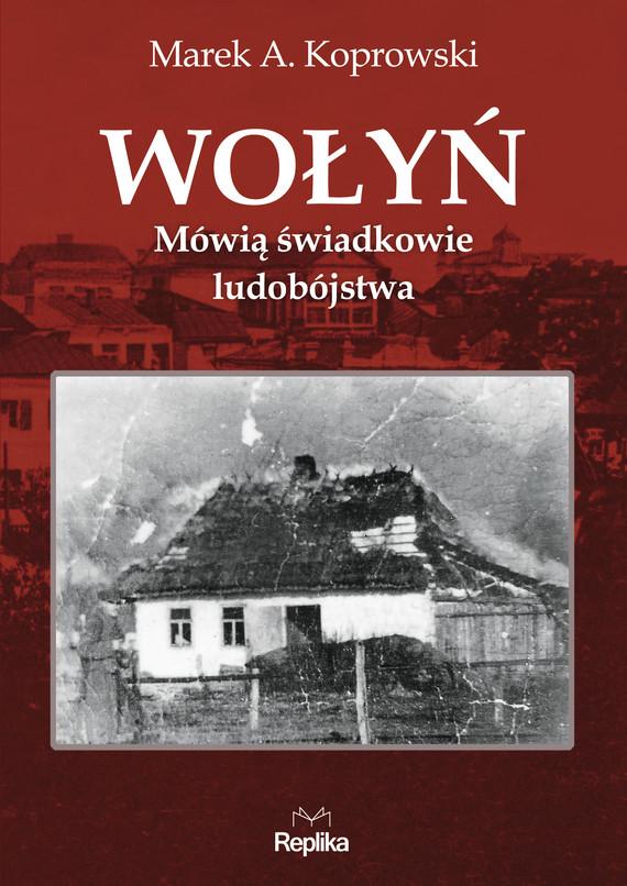 okładka Wołyń. Mówią świadkowie ludobójstwaebook | epub, mobi | Marek A. Koprowski